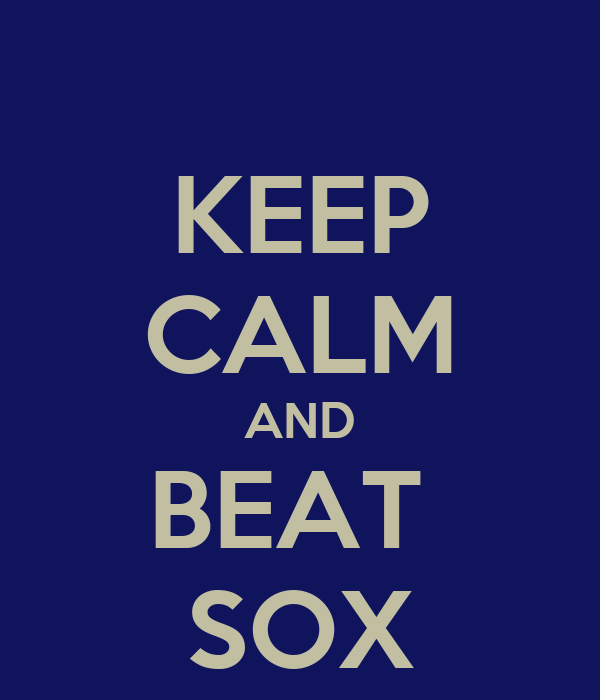 KEEP CALM AND BEAT  SOX