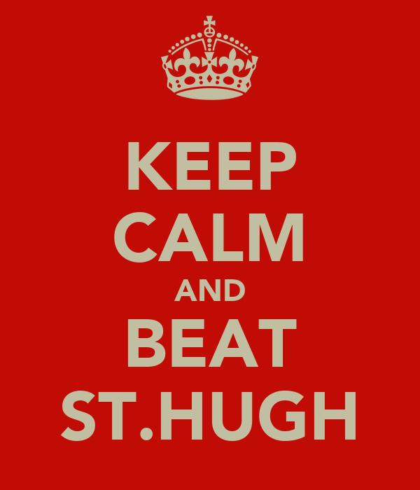 KEEP CALM AND BEAT ST.HUGH