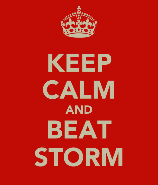 KEEP CALM AND BEAT STORM