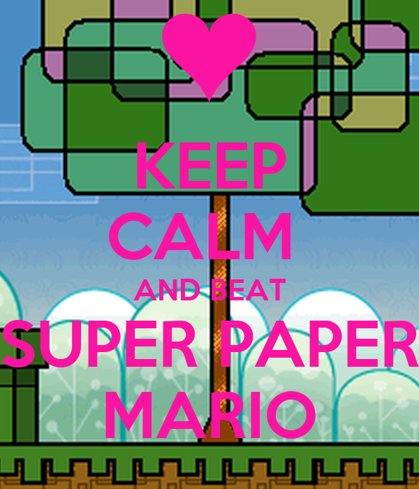 KEEP CALM  AND BEAT SUPER PAPER MARIO