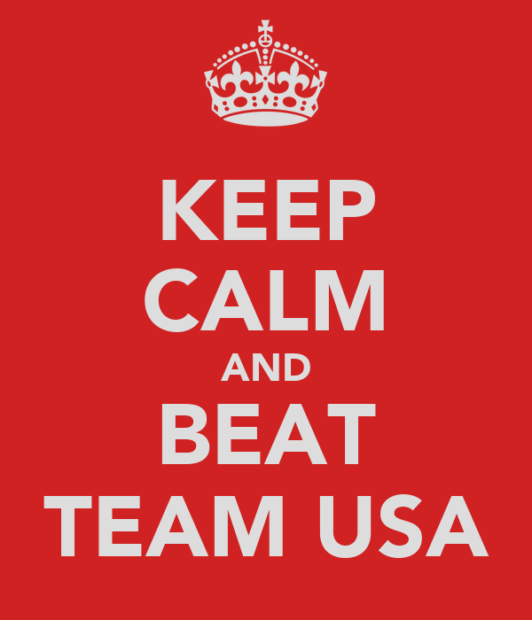 KEEP CALM AND BEAT TEAM USA