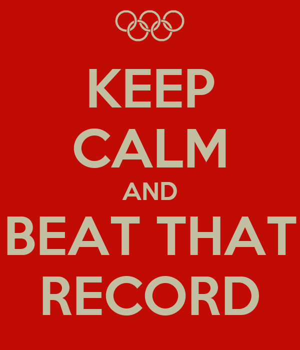 KEEP CALM AND BEAT THAT RECORD