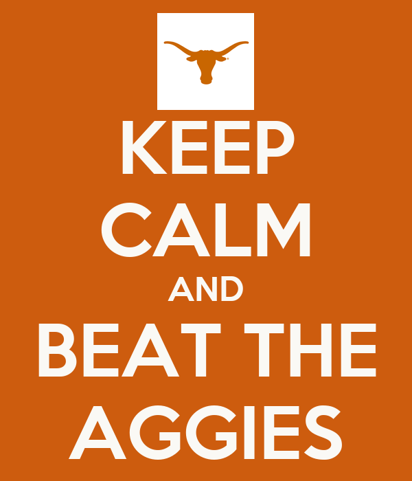 KEEP CALM AND BEAT THE AGGIES