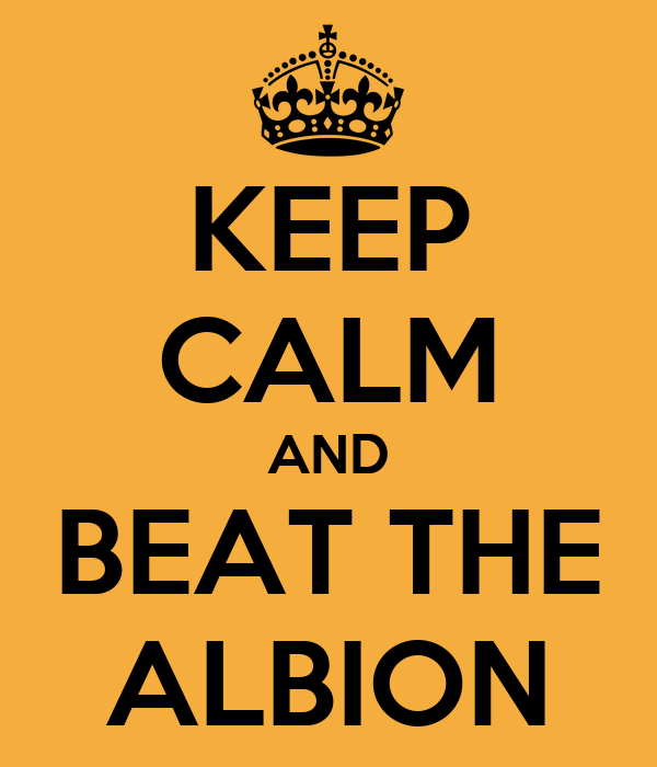 KEEP CALM AND BEAT THE ALBION
