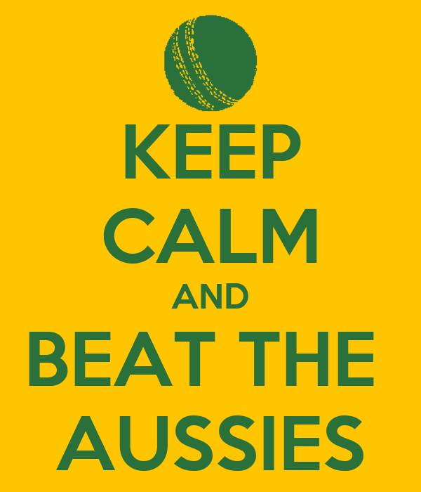 KEEP CALM AND BEAT THE  AUSSIES