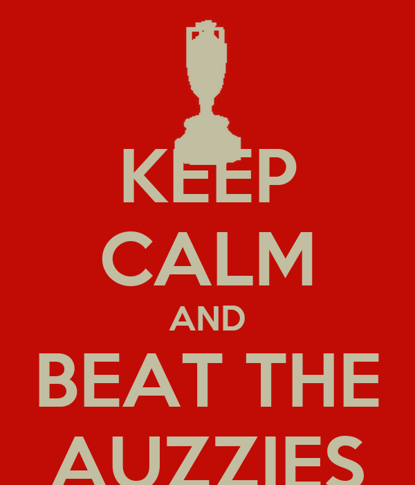 KEEP CALM AND BEAT THE AUZZIES