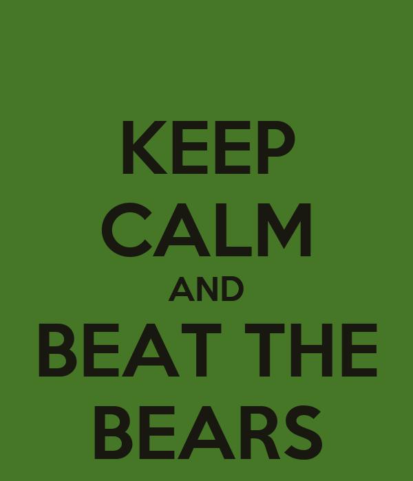 KEEP CALM AND BEAT THE BEARS