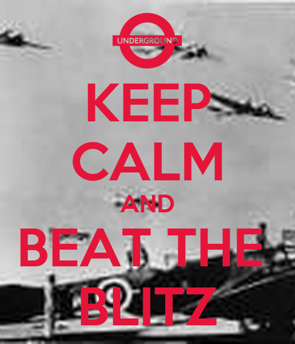 KEEP CALM AND BEAT THE  BLITZ