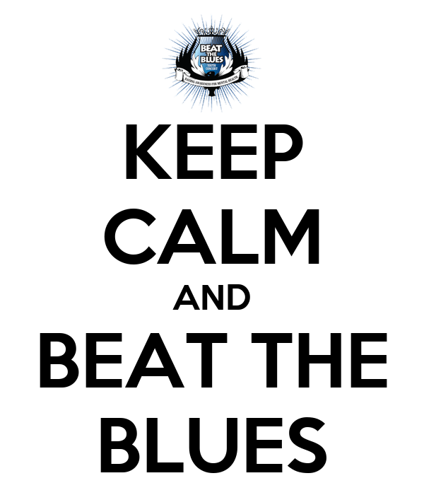 KEEP CALM AND BEAT THE BLUES