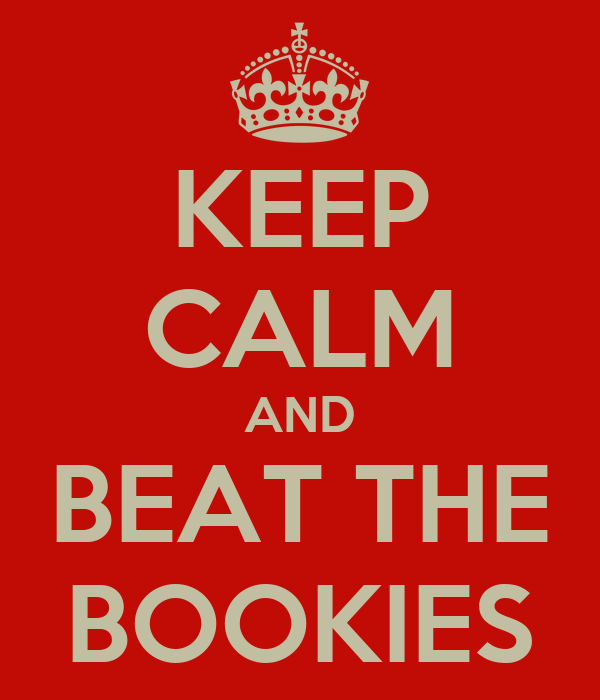 KEEP CALM AND BEAT THE BOOKIES