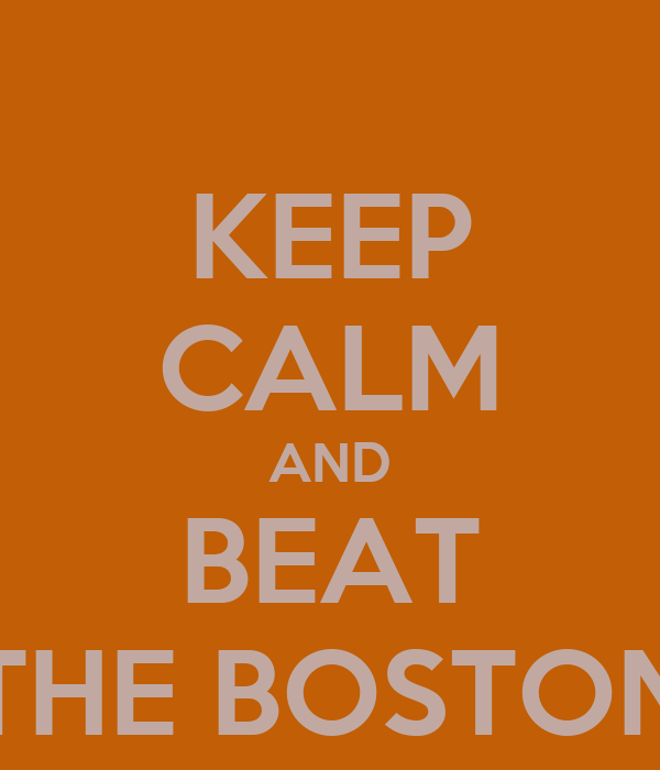 KEEP CALM AND BEAT THE BOSTON