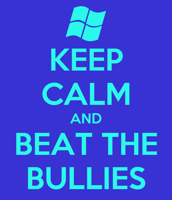 KEEP CALM AND BEAT THE BULLIES