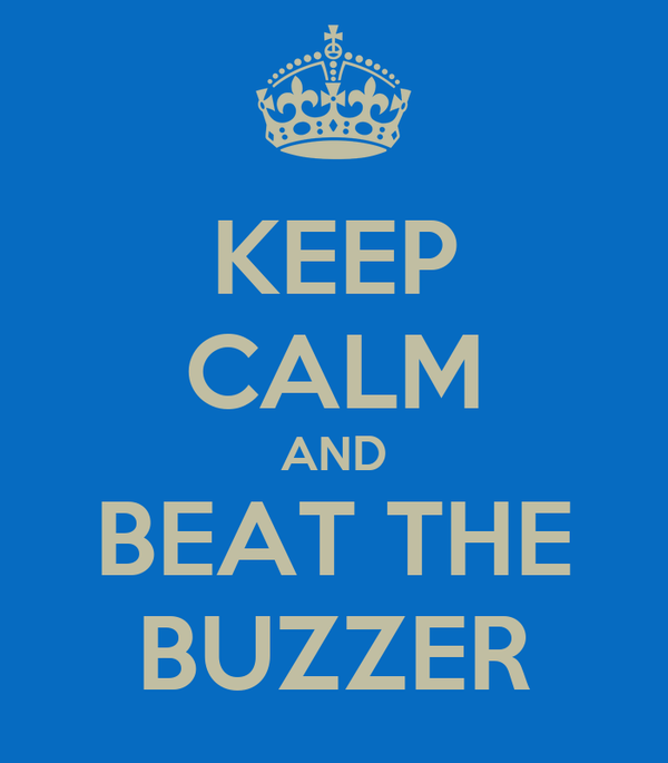 KEEP CALM AND  BEAT THE  BUZZER