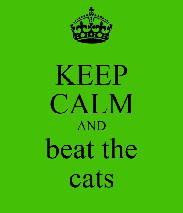 KEEP CALM AND beat the cats