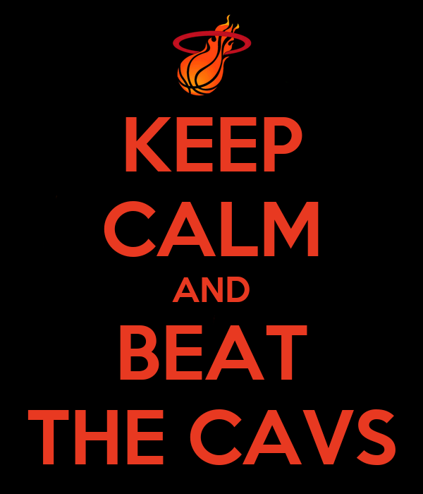 KEEP CALM AND BEAT THE CAVS