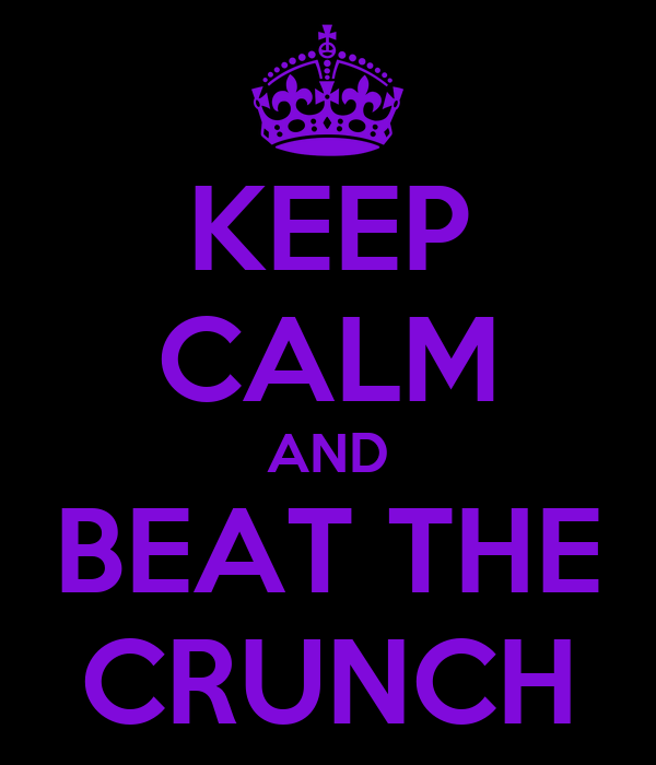 KEEP CALM AND BEAT THE CRUNCH