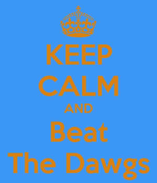 KEEP CALM AND Beat The Dawgs