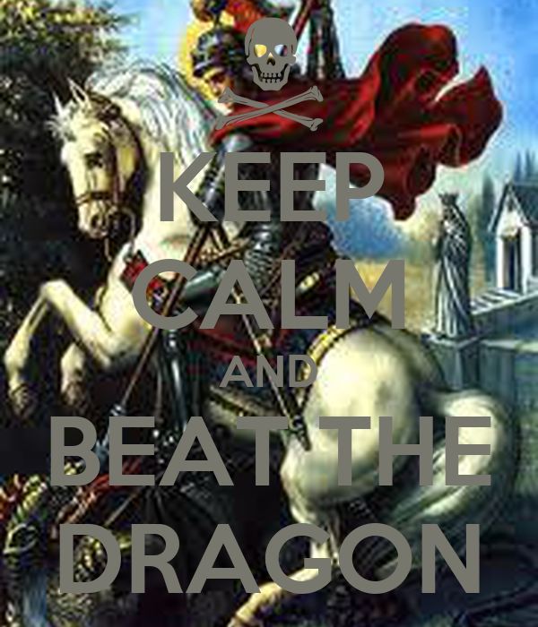 KEEP CALM AND BEAT THE DRAGON