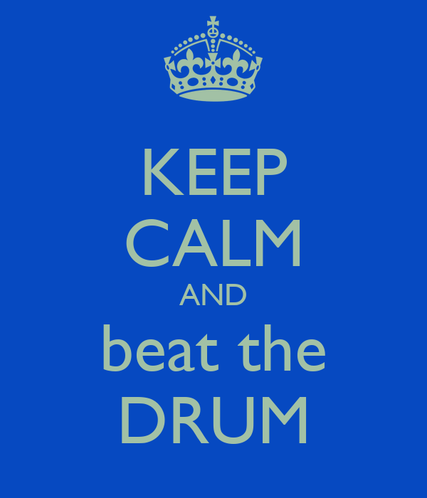 KEEP CALM AND beat the DRUM