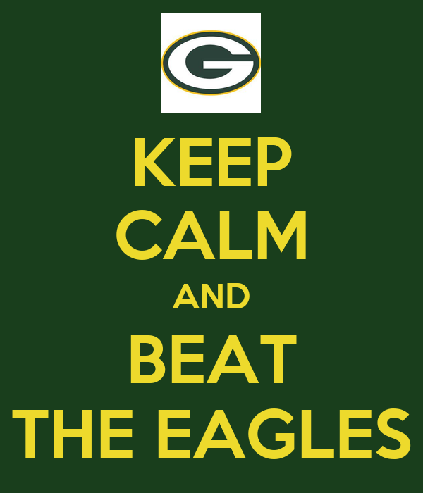 KEEP CALM AND BEAT THE EAGLES