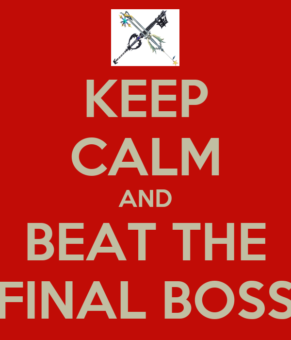 KEEP CALM AND BEAT THE FINAL BOSS