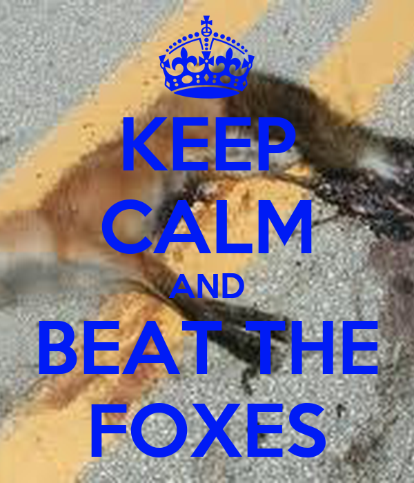 KEEP CALM AND BEAT THE FOXES