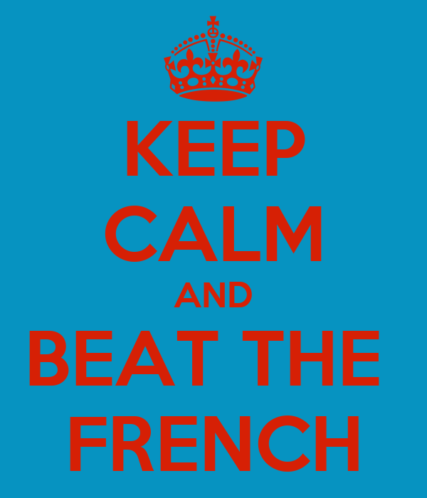 KEEP CALM AND BEAT THE  FRENCH
