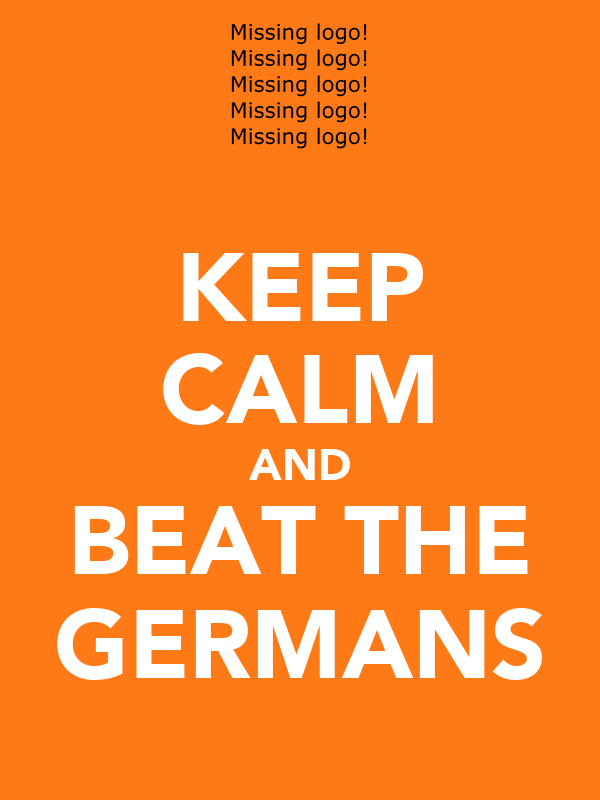 KEEP CALM AND BEAT THE GERMANS
