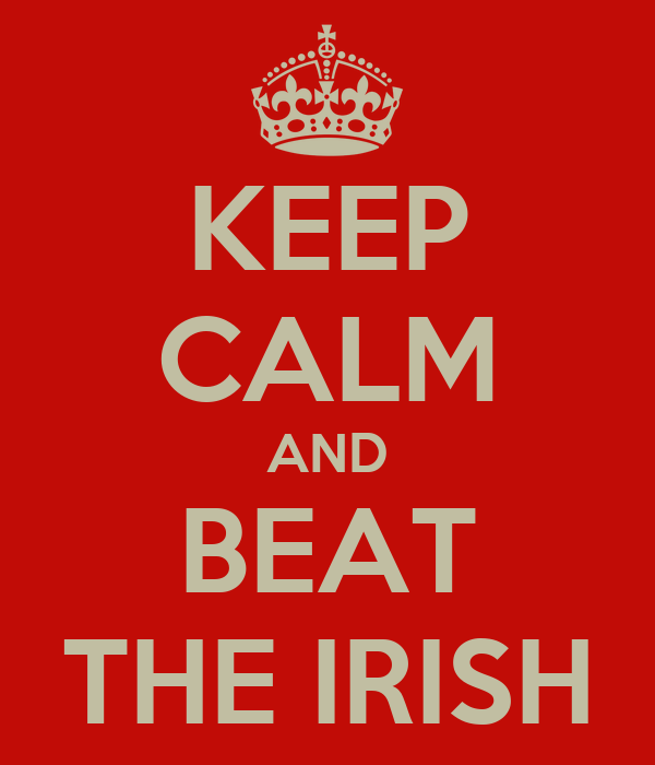 KEEP CALM AND BEAT THE IRISH