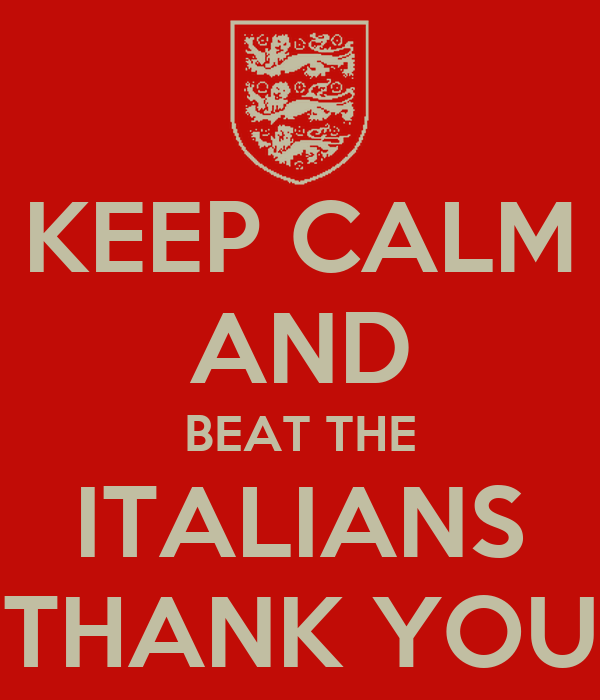 KEEP CALM AND BEAT THE ITALIANS THANK YOU
