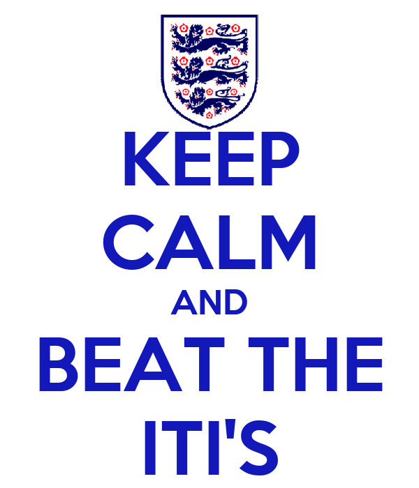 KEEP CALM AND BEAT THE ITI'S