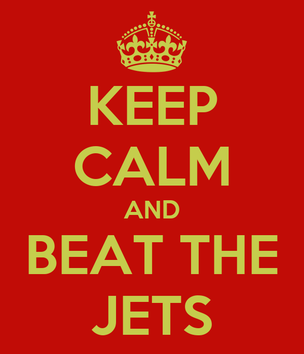 KEEP CALM AND BEAT THE JETS