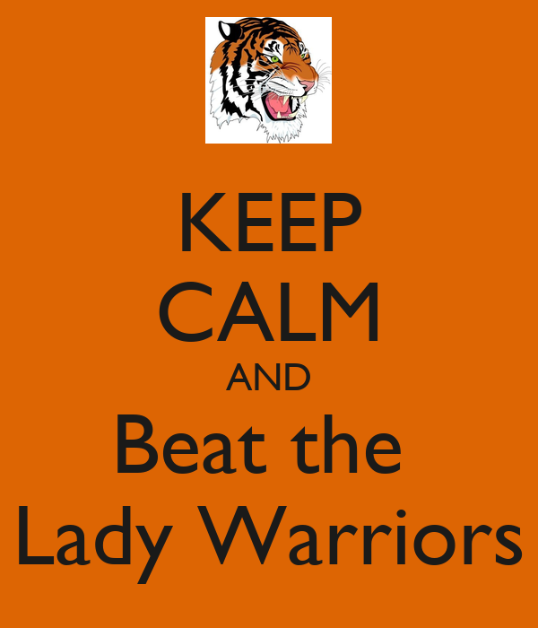 KEEP CALM AND Beat the  Lady Warriors