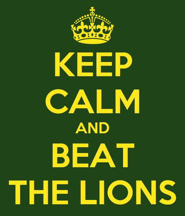 KEEP CALM AND BEAT THE LIONS