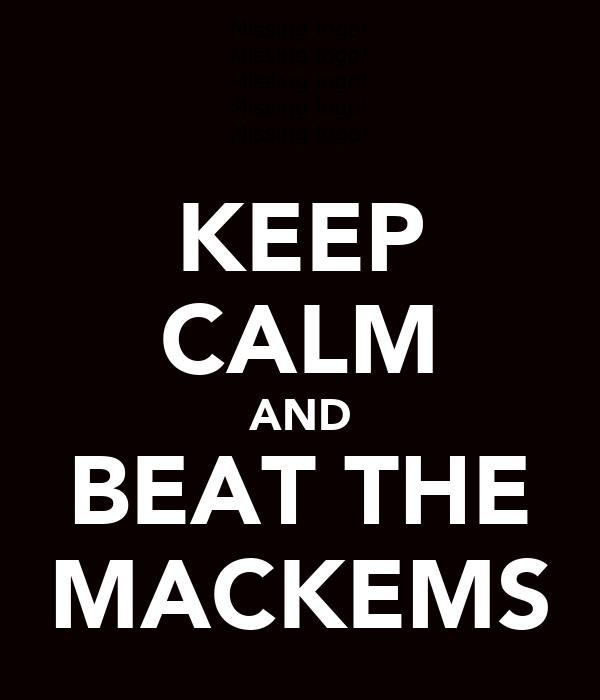 KEEP CALM AND BEAT THE MACKEMS