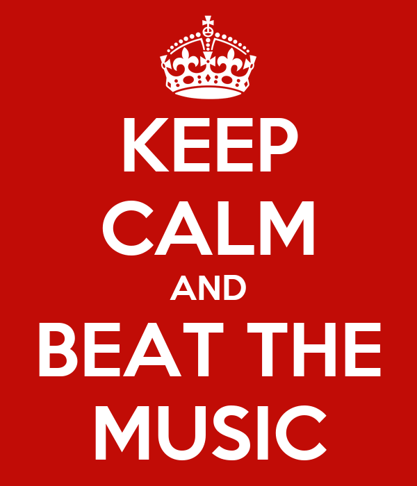 KEEP CALM AND BEAT THE MUSIC