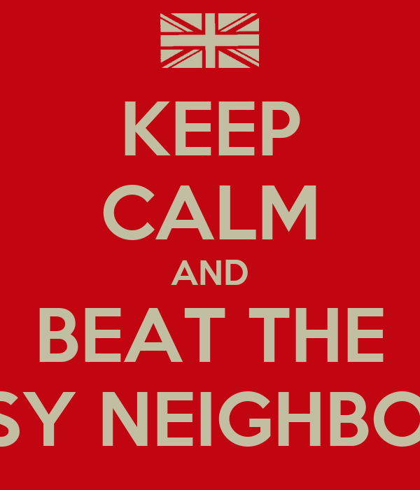 Keep calm and beat the noisy neighbours poster daniel mauerhofer keep calm and beat the noisy neighbours thecheapjerseys Image collections