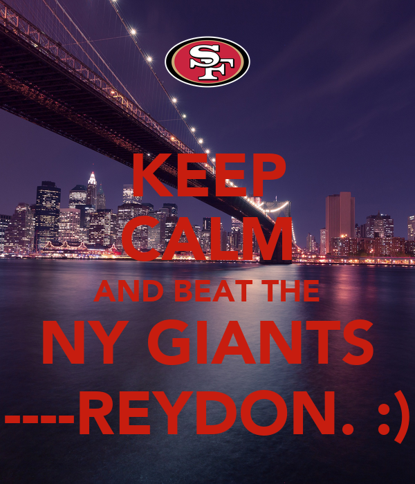 KEEP CALM AND BEAT THE NY GIANTS ----REYDON. :)