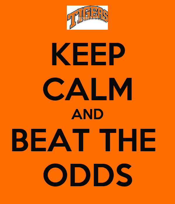 KEEP CALM AND BEAT THE  ODDS