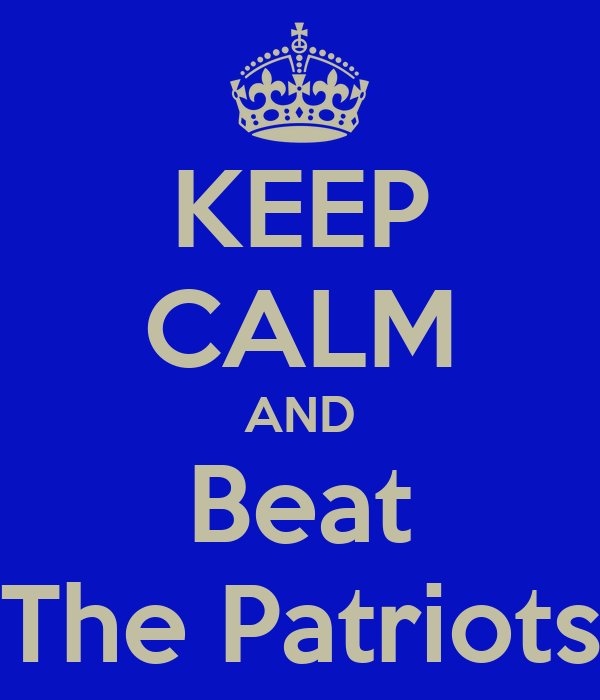 KEEP CALM AND Beat The Patriots
