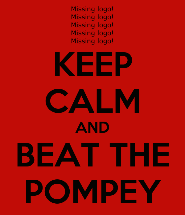 KEEP CALM AND BEAT THE POMPEY