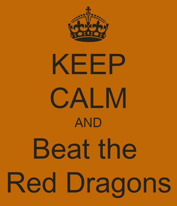 KEEP CALM AND Beat the  Red Dragons