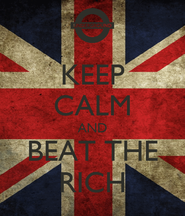 KEEP CALM AND BEAT THE RICH