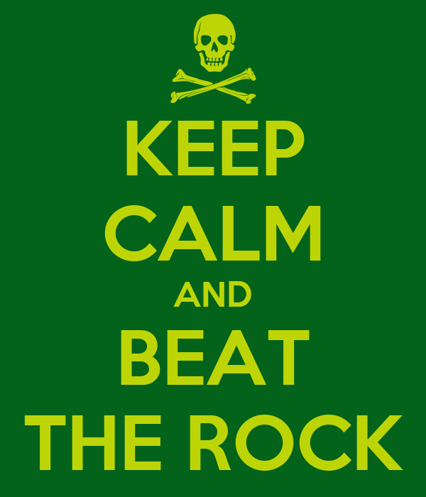 KEEP CALM AND BEAT THE ROCK