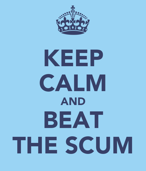 KEEP CALM AND BEAT THE SCUM