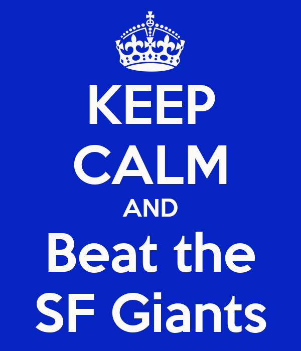 KEEP CALM AND Beat the SF Giants