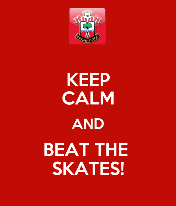KEEP CALM AND BEAT THE  SKATES!