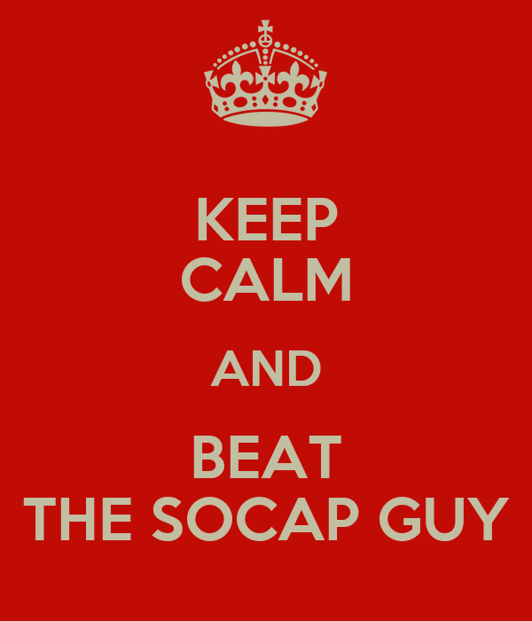KEEP CALM AND BEAT THE SOCAP GUY