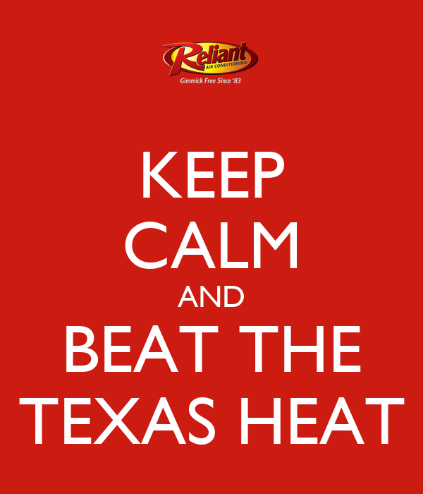 KEEP CALM AND BEAT THE TEXAS HEAT