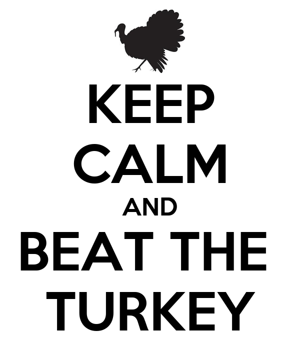 KEEP CALM AND BEAT THE  TURKEY